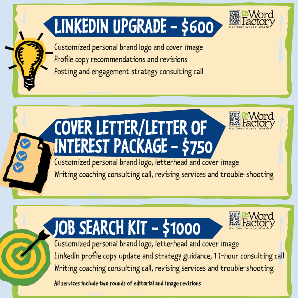 The Word Factory's Career/Job Search update packages help you look good to your current employer and your next one! LinkedIn, cover letters and personal branding.